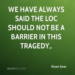 Shyam Saran  - We have always said the LoC should not be a barrier in this tragedy.