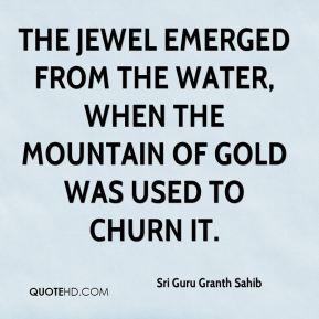 The jewel emerged from the water, when the mountain of gold was used to churn it.