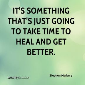 It's something that's just going to take time to heal and get better.
