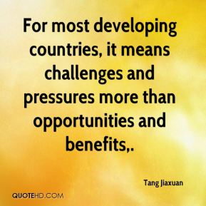 For most developing countries, it means challenges and pressures more than opportunities and benefits.