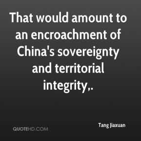 That would amount to an encroachment of China's sovereignty and territorial integrity.