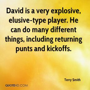 David is a very explosive, elusive-type player. He can do many different things, including returning punts and kickoffs.