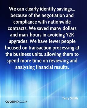 We can clearly identify savings... because of the negotiation and compliance with nationwide contracts. We saved many dollars and man-hours in avoiding Y2K upgrades. We have fewer people focused on transaction processing at the business units, allowing them to spend more time on reviewing and analyzing financial results.