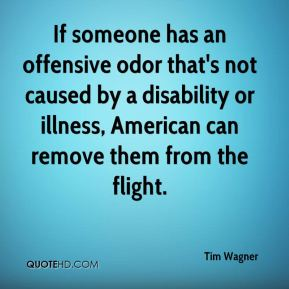 Tim Wagner  - If someone has an offensive odor that's not caused by a disability or illness, American can remove them from the flight.