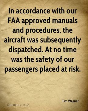 Tim Wagner  - In accordance with our FAA approved manuals and procedures, the aircraft was subsequently dispatched. At no time was the safety of our passengers placed at risk.