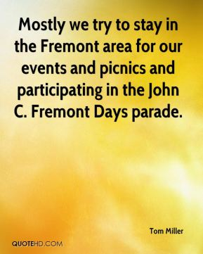 Mostly we try to stay in the Fremont area for our events and picnics and participating in the John C. Fremont Days parade.