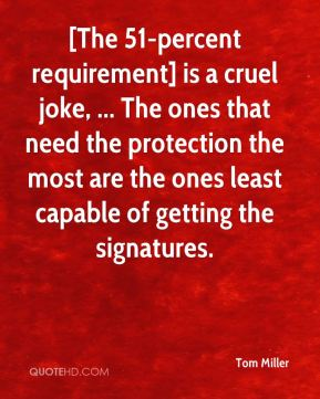 [The 51-percent requirement] is a cruel joke, ... The ones that need the protection the most are the ones least capable of getting the signatures.