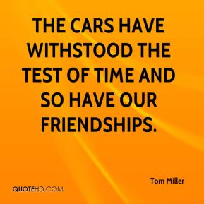 The cars have withstood the test of time and so have our friendships.