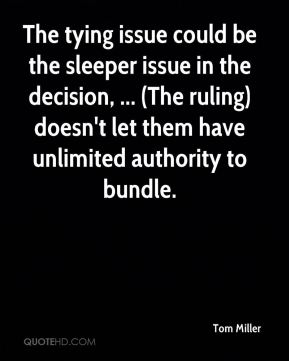 The tying issue could be the sleeper issue in the decision, ... (The ruling) doesn't let them have unlimited authority to bundle.