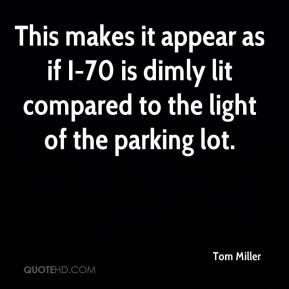 Tom Miller  - This makes it appear as if I-70 is dimly lit compared to the light of the parking lot.