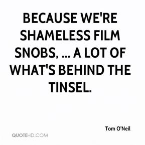 Because we're shameless film snobs, ... a lot of what's behind the tinsel.