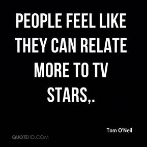 People feel like they can relate more to TV stars.