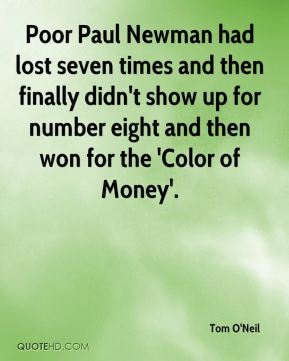 Poor Paul Newman had lost seven times and then finally didn't show up for number eight and then won for the 'Color of Money'.