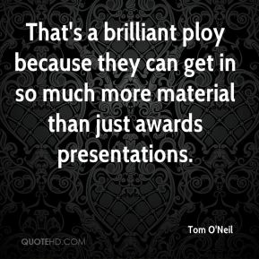 That's a brilliant ploy because they can get in so much more material than just awards presentations.