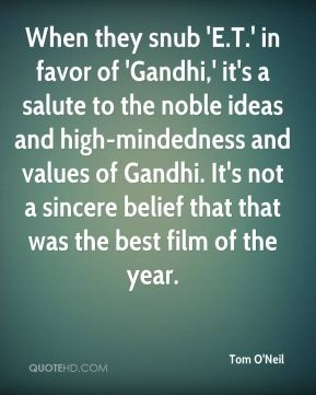 When they snub 'E.T.' in favor of 'Gandhi,' it's a salute to the noble ideas and high-mindedness and values of Gandhi. It's not a sincere belief that that was the best film of the year.