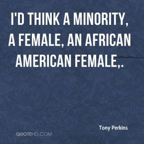 I'd think a minority, a female, an African American female.