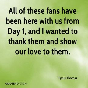 All of these fans have been here with us from Day 1, and I wanted to thank them and show our love to them.