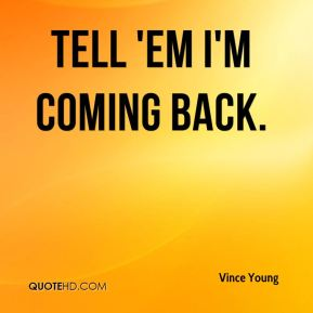 Vince Young  - Tell 'em I'm coming back.