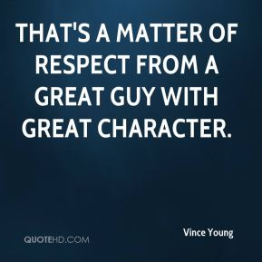 That's a matter of respect from a great guy with great character.
