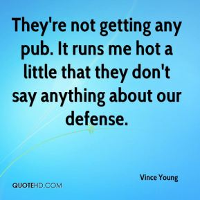 Vince Young  - They're not getting any pub. It runs me hot a little that they don't say anything about our defense.