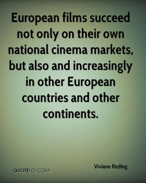 Viviane Reding  - European films succeed not only on their own national cinema markets, but also and increasingly in other European countries and other continents.