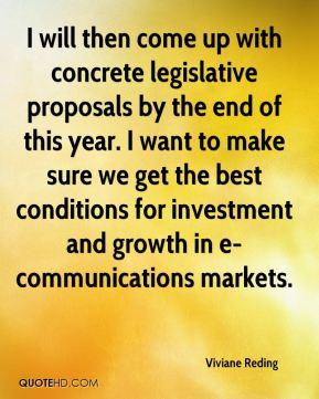 I will then come up with concrete legislative proposals by the end of this year. I want to make sure we get the best conditions for investment and growth in e-communications markets.