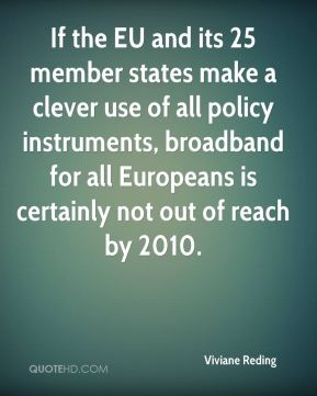 Viviane Reding  - If the EU and its 25 member states make a clever use of all policy instruments, broadband for all Europeans is certainly not out of reach by 2010.