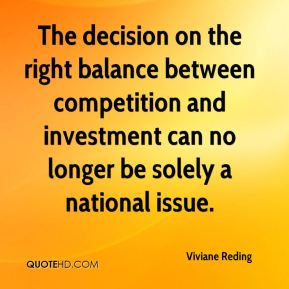 Viviane Reding  - The decision on the right balance between competition and investment can no longer be solely a national issue.