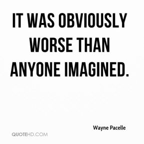 Wayne Pacelle  - It was obviously worse than anyone imagined.