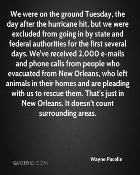 We were on the ground Tuesday, the day after the hurricane hit, but we were excluded from going in by state and federal authorities for the first several days. We've received 2,000 e-mails and phone calls from people who evacuated from New Orleans, who left animals in their homes and are pleading with us to rescue them. That's just in New Orleans. It doesn't count surrounding areas.