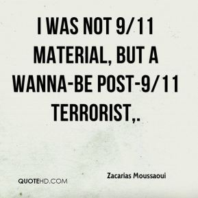 I was not 9/11 material, but a wanna-be post-9/11 terrorist.