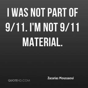 I was not part of 9/11. I'm not 9/11 material.