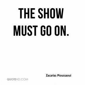 Zacarias Moussaoui  - The show must go on.