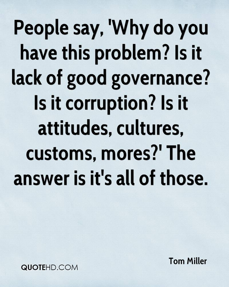 why is corruption a problem Why corruption is bad for everybody & how to stop it goodman naorem  dear friend, corruption simply means a cover up or a make up for someone/something inefficient, disqualified & unwanted to make it eligible for any post or.