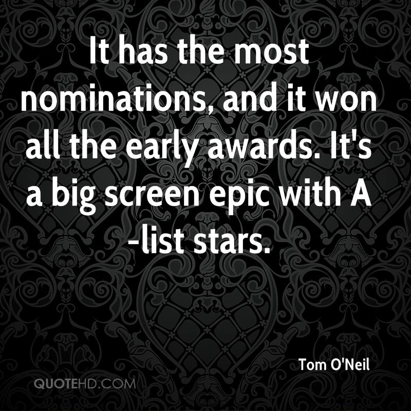 It has the most nominations, and it won all the early awards. It's a big screen epic with A-list stars.