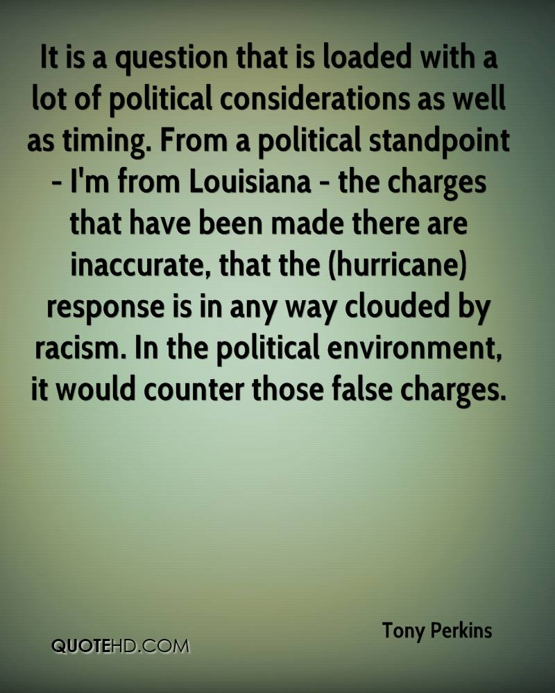 It is a question that is loaded with a lot of political considerations as well as timing. From a political standpoint - I'm from Louisiana - the charges that have been made there are inaccurate, that the (hurricane) response is in any way clouded by racism. In the political environment, it would counter those false charges.