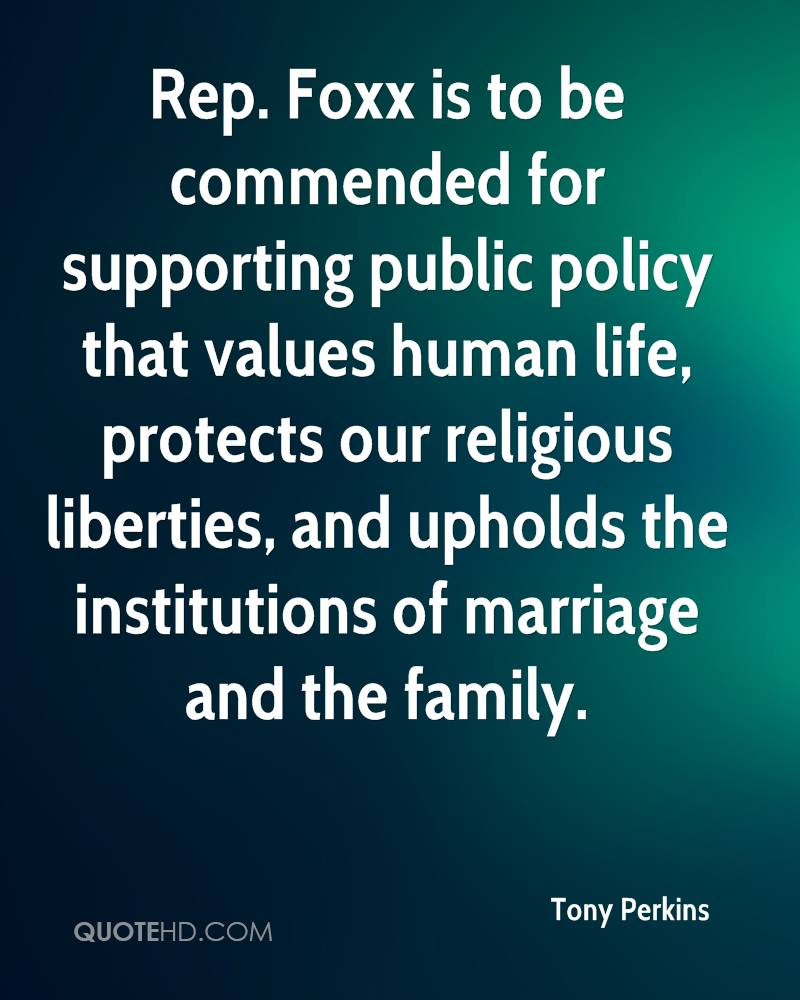 Rep. Foxx is to be commended for supporting public policy that values human life, protects our religious liberties, and upholds the institutions of marriage and the family.