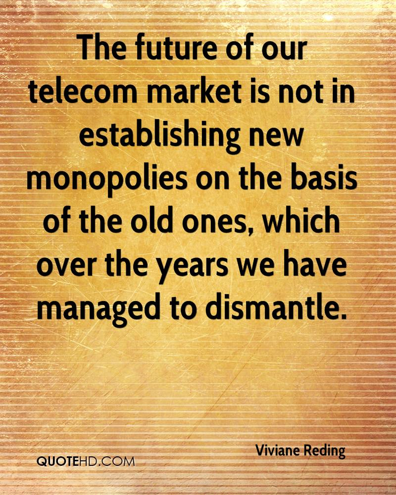 The future of our telecom market is not in establishing new monopolies on the basis of the old ones, which over the years we have managed to dismantle.