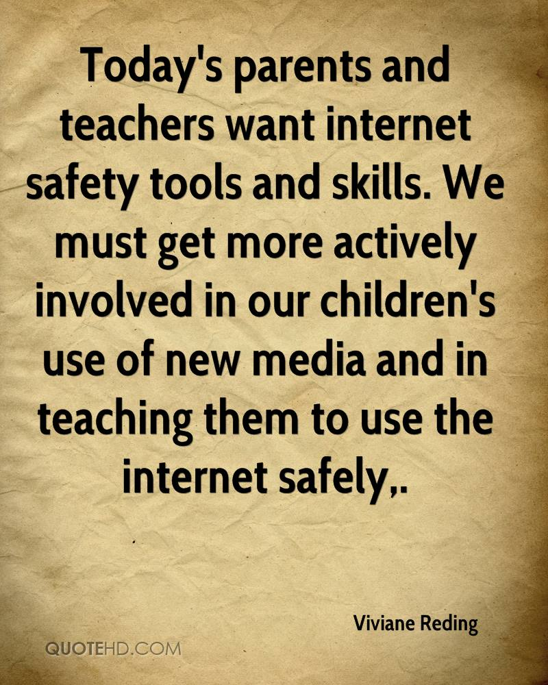 Today's parents and teachers want internet safety tools and skills. We must get more actively involved in our children's use of new media and in teaching them to use the internet safely.