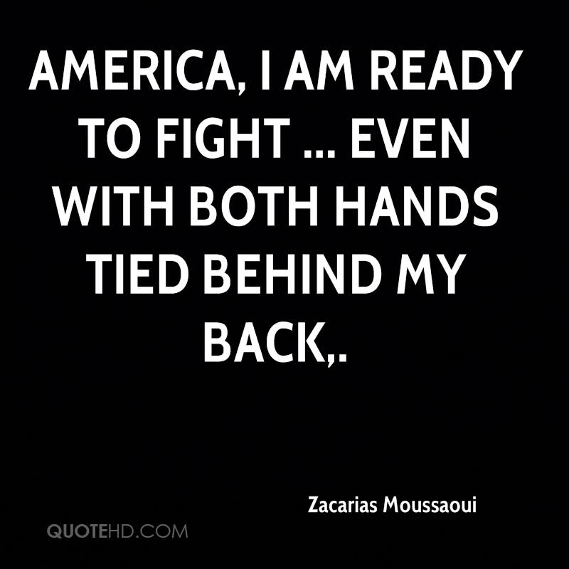 America, I am ready to fight ... even with both hands tied behind my back.