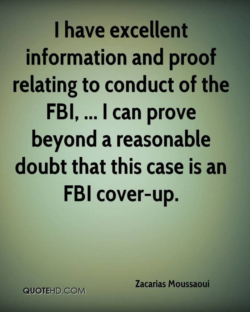 I have excellent information and proof relating to conduct of the FBI, ... I can prove beyond a reasonable doubt that this case is an FBI cover-up.