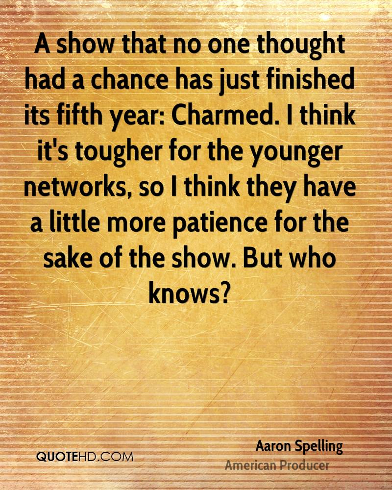 A show that no one thought had a chance has just finished its fifth year: Charmed. I think it's tougher for the younger networks, so I think they have a little more patience for the sake of the show. But who knows?