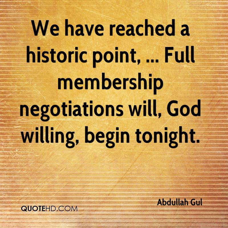 We have reached a historic point, ... Full membership negotiations will, God willing, begin tonight.