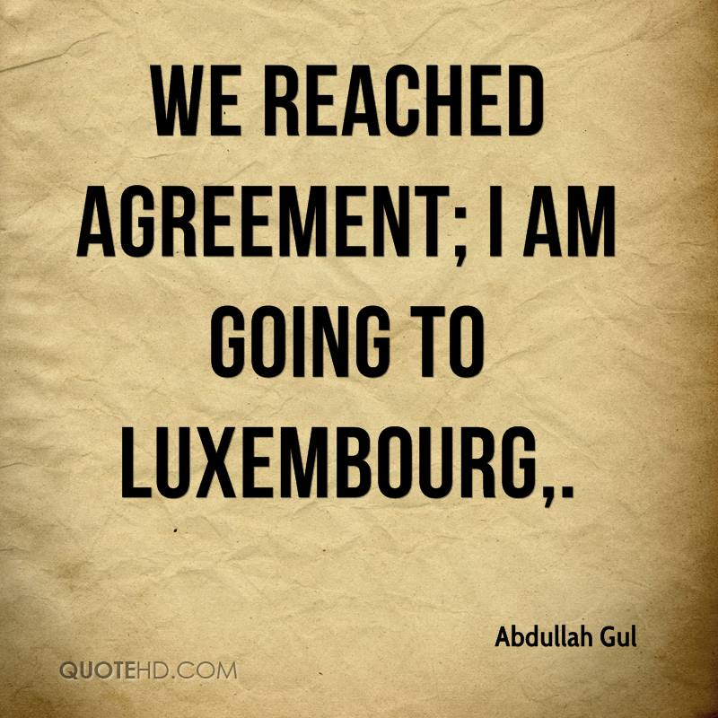 We reached agreement; I am going to Luxembourg.