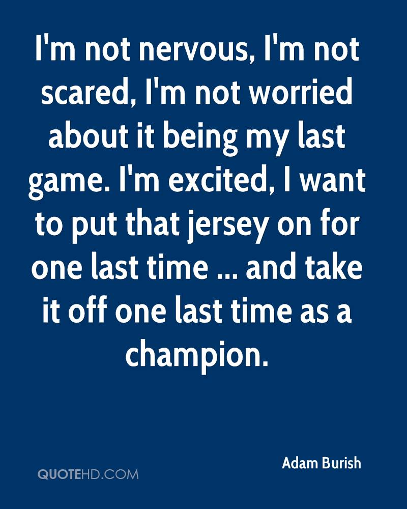 I'm not nervous, I'm not scared, I'm not worried about it being my last game. I'm excited, I want to put that jersey on for one last time ... and take it off one last time as a champion.