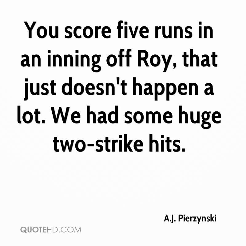 You score five runs in an inning off Roy, that just doesn't happen a lot. We had some huge two-strike hits.