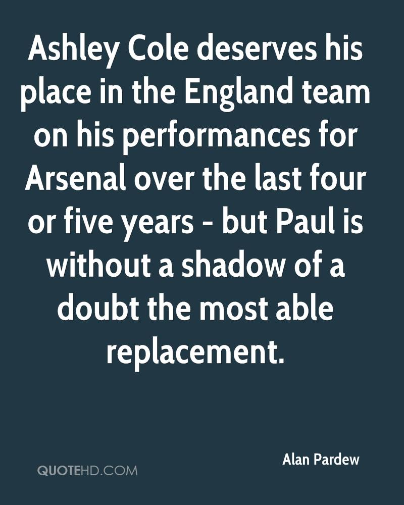 Ashley Cole deserves his place in the England team on his performances for Arsenal over the last four or five years - but Paul is without a shadow of a doubt the most able replacement.