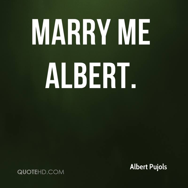 Marry Me Albert.