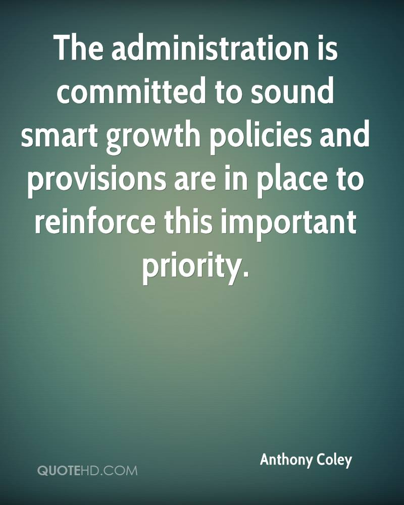 The administration is committed to sound smart growth policies and provisions are in place to reinforce this important priority.