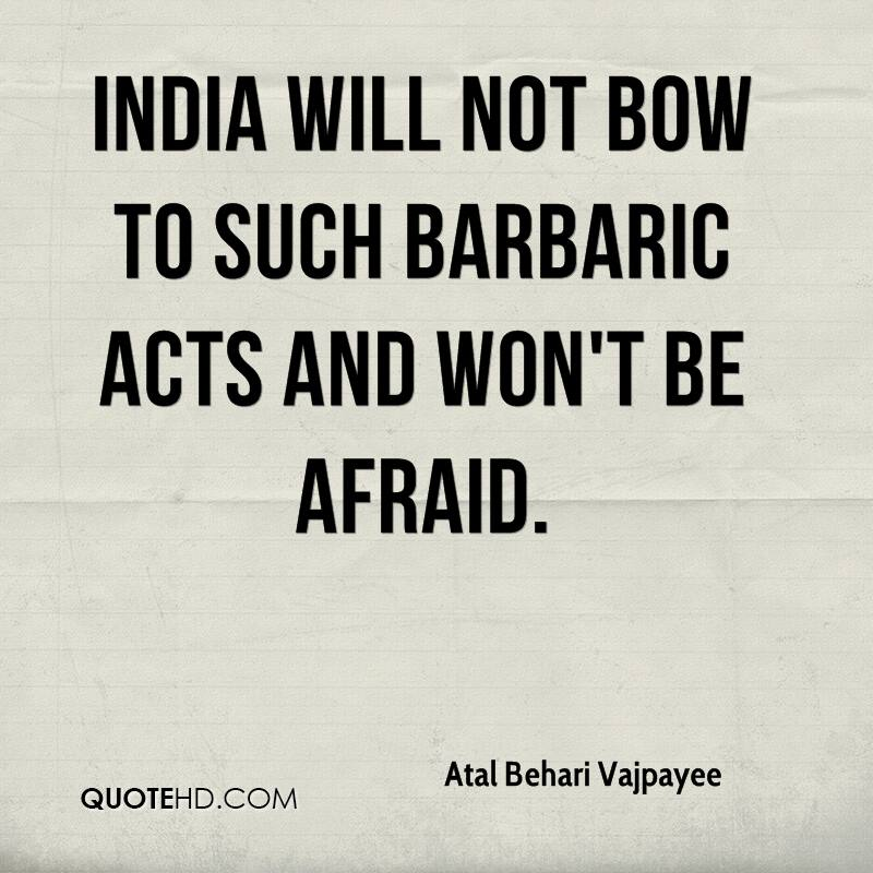 India will not bow to such barbaric acts and won't be afraid.